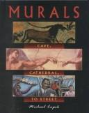 Murals--Cave, Cathedral, to Street by Michael Capek
