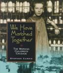 Cover of: We have marched together: the working children's crusade