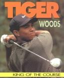 Cover of: Tiger Woods: King of the Course (Sports Achievers)