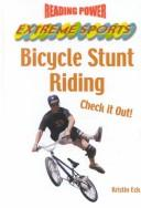 Cover of: Bicycle Stunt Riding: Check It Out! (Reading Power : Extreme Sports) | Kristin Eck