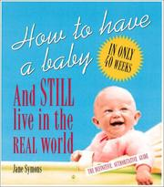 Cover of: How to Have a Baby and Still Live in the Real World