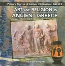 Cover of: Art and Religion in Ancient Greece (Primary Sources of Ancient Civilizations)