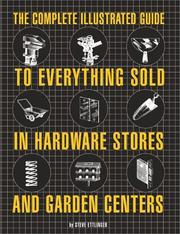 Cover of: The Complete Illustrated Guide to Everything Sold in Hardware Stores and Garden Centers by Steve Ettlinger