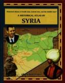 Cover of: A Historical Atlas of Syria (Historical Atlases of South Asia, Central Asia and the Middle East)
