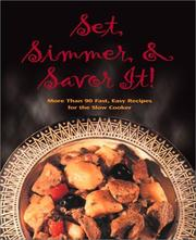 Cover of: Set, Simmer and Savor It!: More Than 75 Easy Recipes for the Slow Cooker