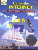Cover of: Using the Internet to Investigate Algebra | Walter Sherwood