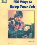 Cover of: 150 Ways to Keep Your Job