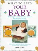 Cover of: What to Feed Your Baby | Sara Lewis