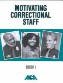 Cover of: Motivating Correctional Staff Course | Lucien P. Leduc