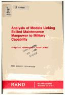 Cover of: Analysis of models linking skilled maintenance manpower to military capability (Rand publication series) | Gregory G. Hildebrandt
