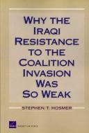 Why the Iraqi Resistance to the Coalition Invasion Was So Weak by Stephen T. Hosmer