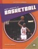 Cover of: Great Moments in Basketball (Great Moments in Sports (Milwaukee, Wis.).) | Michael Burgan