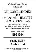 Cover of: Chicorel Index to Mental Health Book Reviews, 1980-84 (Chicorel Index Series, Vol 26) | Marietta Chicorel