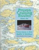 Cover of: Proven Cruising Routes: Precise Courses to Steer: Seattle to Ketchikan