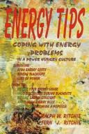 Cover of: ENERGY TIPS - Coping With energy Problems In A Power Hungry Culture (Alternative Energy (Richie Unlimited)) | Ralph W. Ritchie