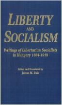Liberty and Socialism: Writings of Libertarian Socialists in Hungary, 1884-1919