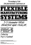 Cover of: Proceedings of the 5th International Conference on Flexible Manufacturing Systems, 3-5 November 1986, Stratford-upon-Avon, UK
