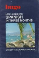 Cover of: Latin-American Spanish in Three Months (Hugo)