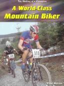 A World-Class Mountain Biker (The Making of a Champion) by Paul Mason