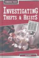 Cover of: Investigating Thefts & Heists (Forensic Files) | Alex Woolf