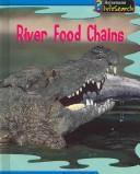 Cover of: River Food Chains (Heinemann Infosearch, Food Webs) | Emma Lynch