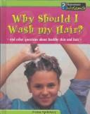 Cover of: Why Should I Wash My Hair? | Louise Spilsbury