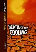 Cover of: Heating and Cooling (Physical Science in Depth)