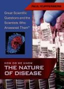Cover of: How Do We Know the Nature of Disease (Great Scientific Questions and the Scientists Who Answered Them)