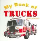 Cover of: My Book of Trucks (Johansen, Heidi Leigh. Getting to Know My World) | Heidi Leigh Johansen