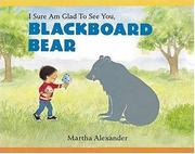 Cover of: I sure am glad to see you, Blackboard Bear: story and pictures