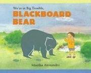 Cover of: We're in big trouble, Blackboard Bear | Martha Alexander