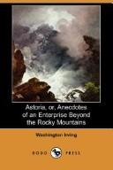 Cover of: Astoria, or, Anecdotes of an enterprise beyond the Rocky Mountains