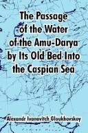 Cover of: The Passage Of The Water Of The Amu-darya By Its Old Bed Into The Caspian Sea | Alexander Ivanovitch Gloukhovskoy