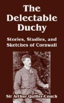 Cover of: The Delectable Duchy Stories Studies And Sketches Of Cornwall | Arthur Thomas Quiller-Couch