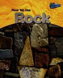 Cover of: How We Use Rock (Using Materials)
