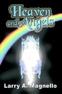 Cover of: Heaven and Angels | Larry A. Magnello