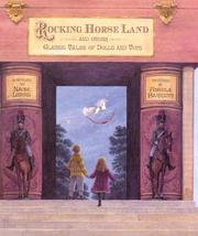 Cover of: Rocking horse land and other classic tales of dolls and toys | compiled by Naomi Lewis ; pictures by Angela Barrett.