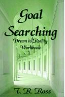 Cover of: Goal Searching - Dreams to Reality Workbook | Teri Ross