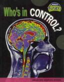 Cover of: Who's in Control?: Brain And Nervous System (Raintree Fusion: Life Science)