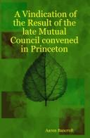 Cover of: A Vindication of the Result of the Late Mutual Council Convened in Princeton | Aaron Bancroft