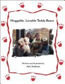 Cover of: Huggable, Lovable Teddy Bears | Ann Sullivan