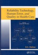 Cover of: Reliability Technology, Human Error, and Quality in Health Care | B.S. Dhillon