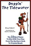 Cover of: Doggin The Tidewater The 33 Best Places To Hike With Your Dog From The Northern Neck To Virginia Beach | Doug Gelbert