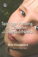 Cover of: Spiritual Healing With Children With Special Needs