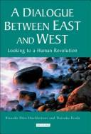 Cover of: A Dialogue Between East and West: Looking to a Human Revolution (Echoes and Reflections)