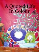 Cover of: A Quoted Life In Colour | Diane Law