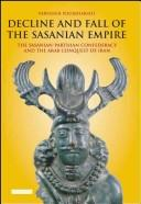 Decline and Fall of the Sasanian Empire by Parvaneh Pourshariati
