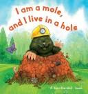 Cover of: I am a Mole and I live in a Hole (Story Book) | Top That