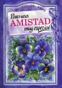 Cover of: Para Una Amistad Muy Especial/to a Very Special Friend (To-Give-And-To-Keep)
