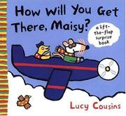 Cover of: How Will You Get There, Maisy? | Lucy Cousins